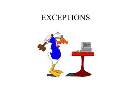 EXCEPTIONS. What's an exception?? Change the flow of control when something important happens ideally - we catch errors at compile time doesn't happen.