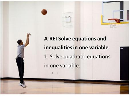 A-REI Solve equations and inequalities in one variable. 1. Solve quadratic equations in one variable.