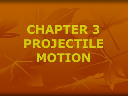 CHAPTER 3 PROJECTILE MOTION. North South EastWest positive x positive y negative x negative y VECTORS.