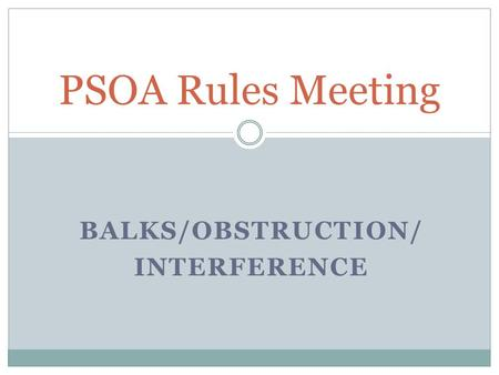 BALKS/OBSTRUCTION/ INTERFERENCE PSOA Rules Meeting.