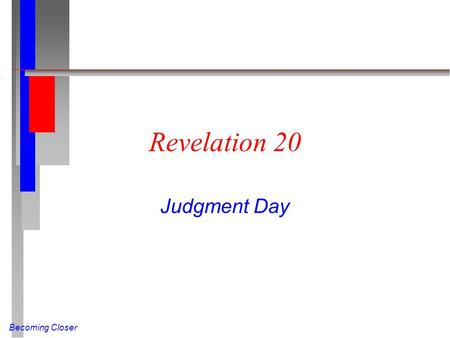 Becoming Closer Revelation 20 Judgment Day. Becoming Closer Satan Bound (Rev 20:1-3 NIV) And I saw an angel coming down out of heaven, having the key.