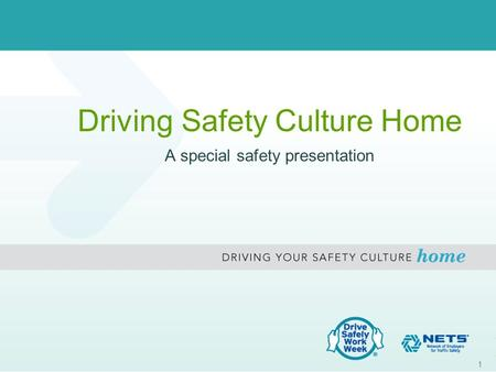 Driving Safety Culture Home A special safety presentation 1.