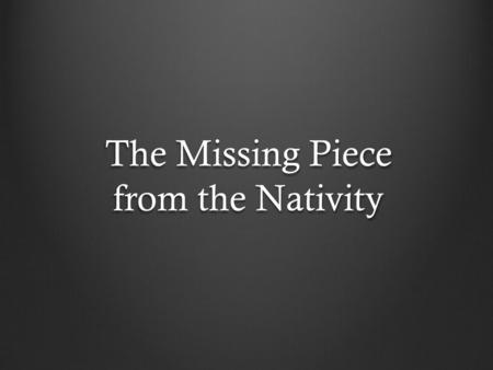 "The Missing Piece from the Nativity. Revelation 12:1-12 ""And a great sign appeared in heaven: a woman clothed with the sun, with the moon under her."