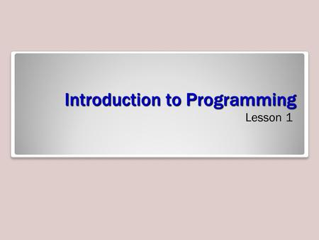 Introduction to Programming Lesson 1. Objectives Skills/ConceptsMTA Exam Objectives Understanding Computer Programming Understand computer storage and.