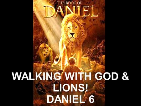 WALKING WITH GOD & LIONS! DANIEL 6. INTRODUCTION/BACKGRO UND Daniel Chapter 1: EXILED TO BABYLON! Daniel Chapter 2: THE EMPIRES OF THE WORLD Daniel Chapter.