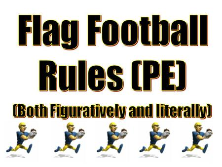 Physical Education Flag Football Rules 4 Different Categories of Rules (Use the following links to navigate the presentation. Click home to return to.