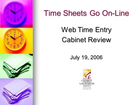 Time Sheets Go On-Line Web Time Entry Cabinet Review July 19, 2006.