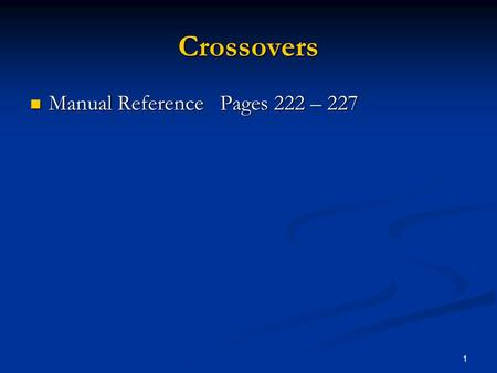 1 Crossovers Manual Reference Pages 222 – 227 Manual Reference Pages 222 – 227.