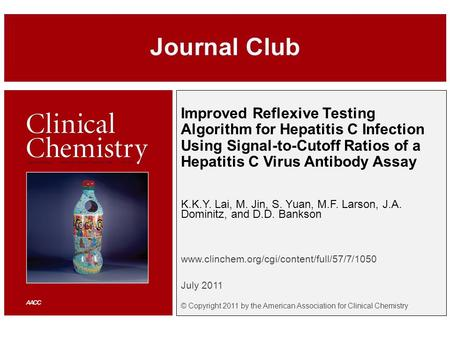 Improved Reflexive Testing Algorithm for Hepatitis C Infection Using Signal-to-Cutoff Ratios of a Hepatitis C Virus Antibody Assay K.K.Y. Lai, M. Jin,