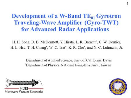 Development of a W-Band TE 01 Gyrotron Traveling-Wave Amplifier (Gyro-TWT) for Advanced Radar Applications 1 Department of Applied Science, Univ. of California,
