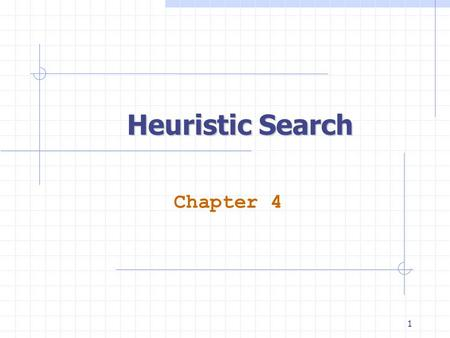 1 Heuristic Search Chapter 4. 2 Outline Heuristic function Greedy Best-first search Admissible heuristic and A* Properties of A* Algorithm IDA*