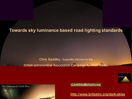 Towards sky luminance based road lighting standards Chris Baddiley : Scientific Advisor to the British astronomical.