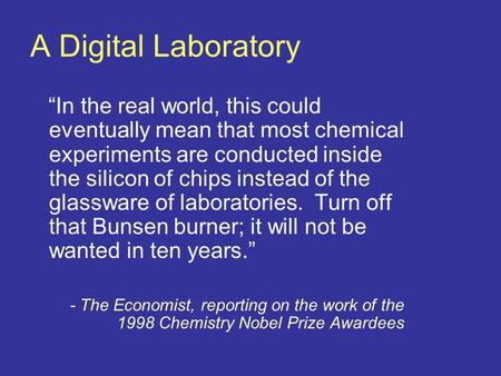 "A Digital Laboratory ""In the real world, this could eventually mean that most chemical experiments are conducted inside the silicon of chips instead of."