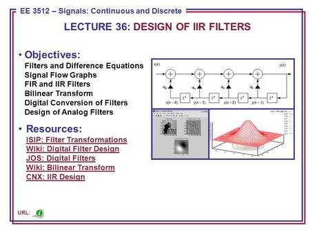 ECE 8443 – Pattern Recognition EE 3512 – Signals: Continuous and Discrete Objectives: Filters and Difference Equations Signal Flow Graphs FIR and IIR Filters.