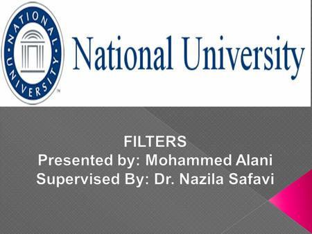 FILTERS Presented by: Mohammed Alani Supervised By: Dr. Nazila Safavi
