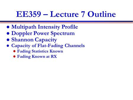 EE359 – Lecture 7 Outline Multipath Intensity Profile Doppler Power Spectrum Shannon Capacity Capacity of Flat-Fading Channels Fading Statistics Known.