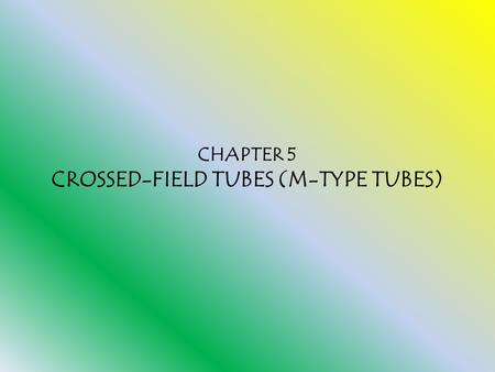 CHAPTER 5 CROSSED-FIELD TUBES (M-TYPE TUBES)
