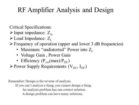 RF Amplifier Analysis and Design Critical Specifications:  Input impedance: Z in  Load Impedance: Z L  Frequency of operation (upper and lower 3 dB.