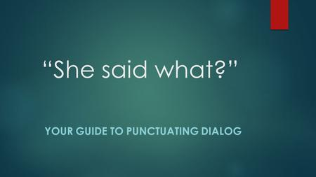 """She said what?"" YOUR GUIDE TO PUNCTUATING DIALOG."