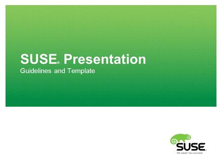 SUSE ® Presentation Guidelines and Template. 2 SUSE ® Presentations Welcome to the guidelines and template for SUSE presentations. The following information.