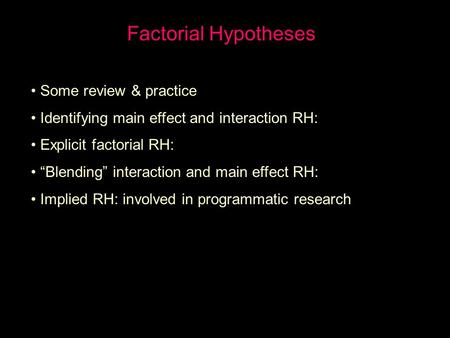 "Factorial Hypotheses Some review & practice Identifying main effect and interaction RH: Explicit factorial RH: ""Blending"" interaction and main effect RH:"