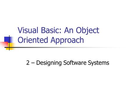 Visual Basic: An Object Oriented Approach 2 – Designing Software Systems.