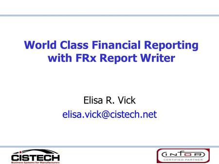 World Class Financial Reporting with FRx Report Writer Elisa R. Vick