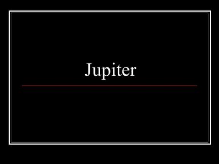 Jupiter. Interesting note…at least to me! The ancient Greeks did not know how big Jupiter was…and Venus appeared brighter. So why did they name it after.
