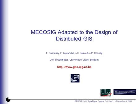 SEBGIS 2005, Agia Napa, Cyprus, October 31 - November 4, 2005 MECOSIG Adapted to the Design of Distributed GIS F. Pasquasy, F. Laplanche, J-C. Sainte &