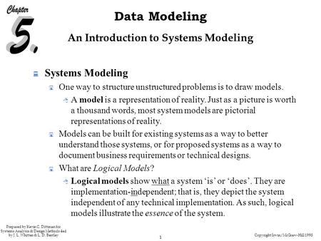 Copyright Irwin/McGraw-Hill 1998 1 Data Modeling Prepared by Kevin C. Dittman for Systems Analysis & Design Methods 4ed by J. L. Whitten & L. D. Bentley.