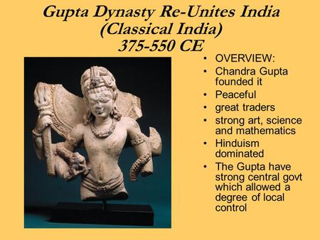 Gupta Dynasty Re-Unites India (Classical India) CE