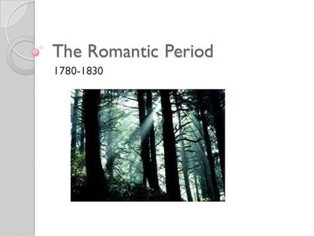 The Romantic Period 1780-1830. The Romantic Period A more daring, imaginative, and individual approach to life and literature Individual more important.