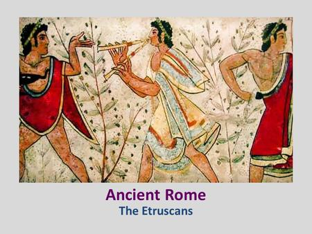Ancient Rome The Etruscans. QUESTION What do you think of when you think of Ancient Rome?