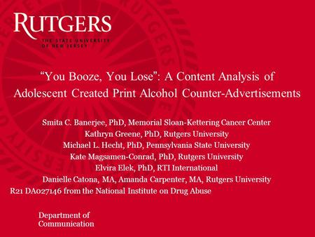 "Department of Communication ""You Booze, You Lose"": A Content Analysis of Adolescent Created Print Alcohol Counter-Advertisements Smita C. Banerjee, PhD,"