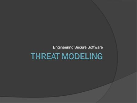Engineering Secure Software. Uses of Risk Thus Far  Start with the functionality Use cases  abuse/misuse cases p(exploit), p(vulnerability)  Start.