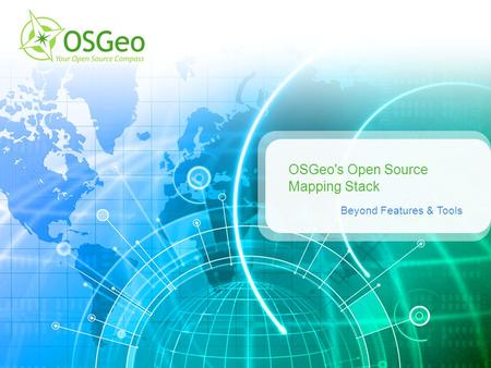 OSGeo's Open Source Mapping Stack Beyond Features & Tools.
