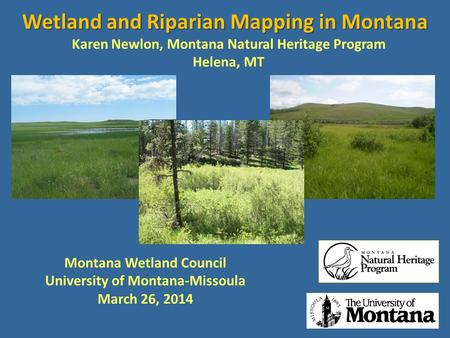 Wetland and Riparian Mapping in Montana Karen Newlon, Montana Natural Heritage Program Helena, MT Montana Wetland Council University of Montana-Missoula.