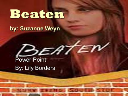 Beaten by: Suzanne Weyn Power Point By: Lily Borders.