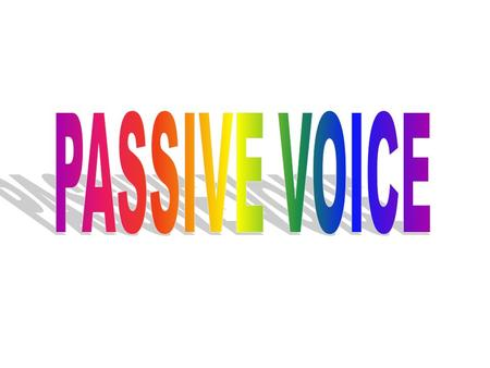 Every tense has a passive form. The Passive is formed by TO BE + PAST PARTIC.