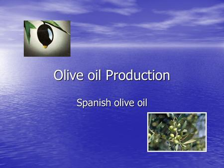 Olive oil Production Spanish olive oil. Obtaining virgin oils Olive tree Olive tree –Typical mediterranean –Slowly grow –Fully productive ages: 35-100.