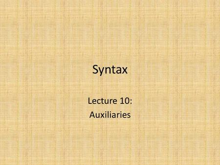 Syntax Lecture 10: Auxiliaries. Types of auxiliary verb Modal auxiliaries belong to the category of inflection – They are in complementary distribution.