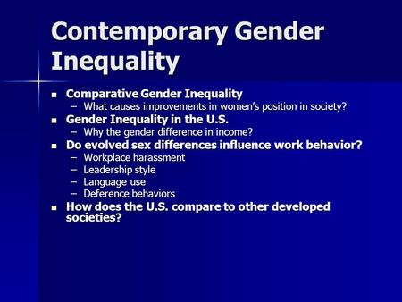 Contemporary Gender Inequality Comparative Gender Inequality Comparative Gender Inequality –What causes improvements in women's position in society? Gender.