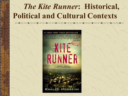 The Kite Runner: Historical, Political and Cultural Contexts.