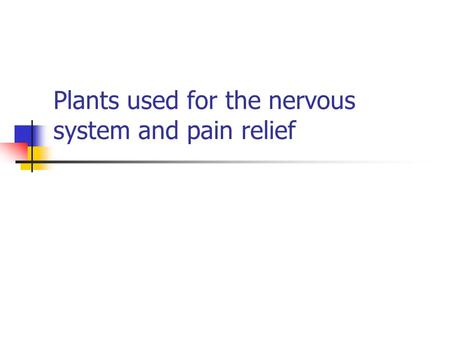 Plants used for the nervous system and pain relief