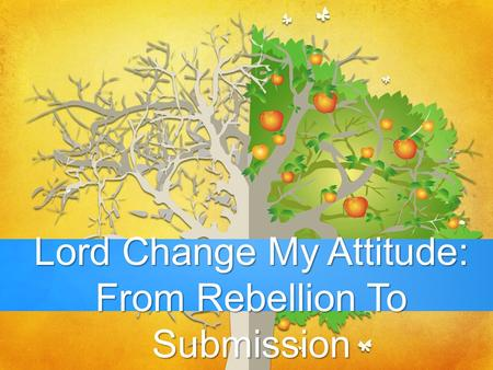 Lord Change My Attitude: From Rebellion To Submission