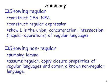 Summary Showing regular Showing non-regular construct DFA, NFA