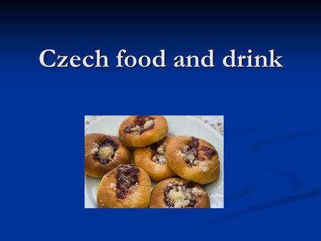 Czech food and drink.