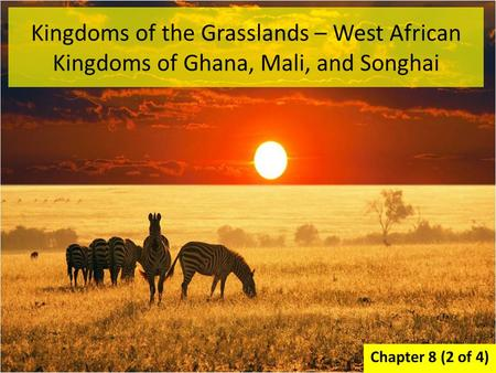 Kingdoms of the Grasslands – West African Kingdoms of Ghana, Mali, and Songhai Chapter 8 (2 of 4)