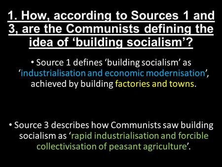 1. How, according to Sources 1 and 3, are the Communists defining the idea of 'building socialism'? Source 1 defines 'building socialism' as 'industrialisation.