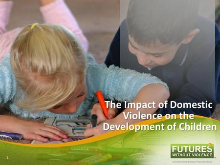 The Impact of Domestic Violence on the Development of Children 1.